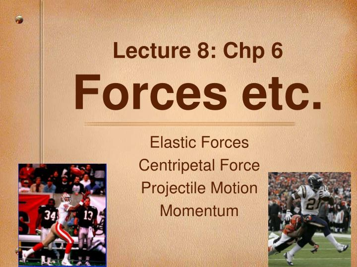 Lecture 8 chp 6 forces etc