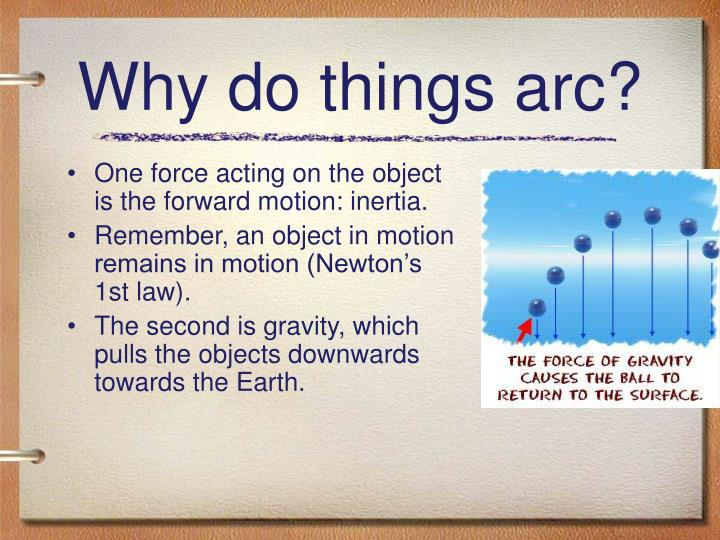 Why do things arc?