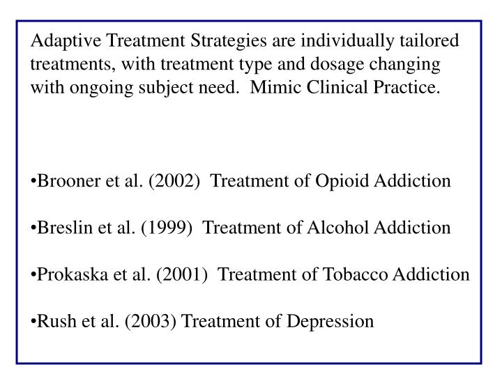 Adaptive Treatment Strategies are individually tailored treatments, with treatment type and dosage c...