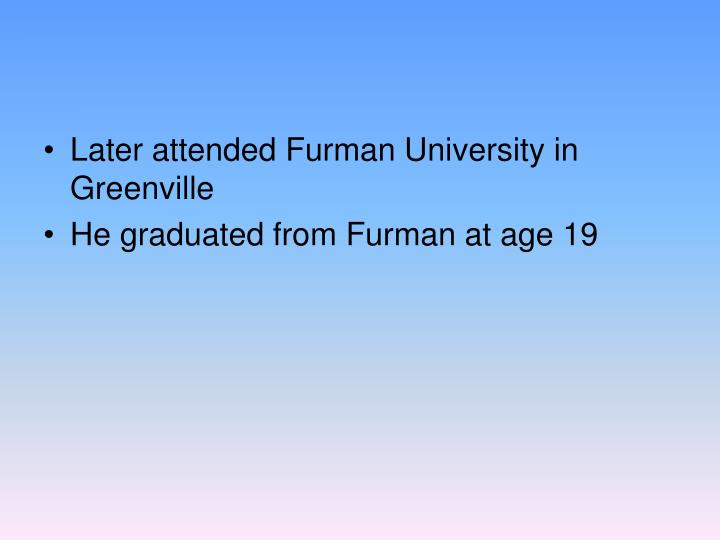 Later attended Furman University in Greenville