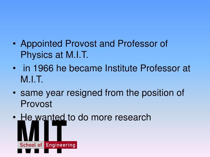 Appointed Provost and Professor of Physics at M.I.T.