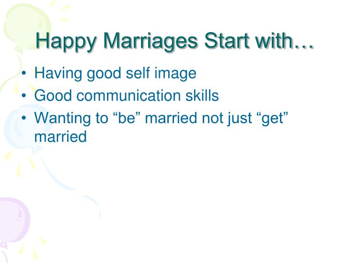 Happy Marriages Start with…