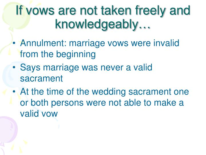 If vows are not taken freely and knowledgeably…