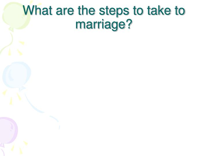 What are the steps to take to marriage?