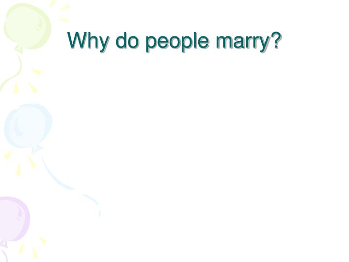 Why do people marry?