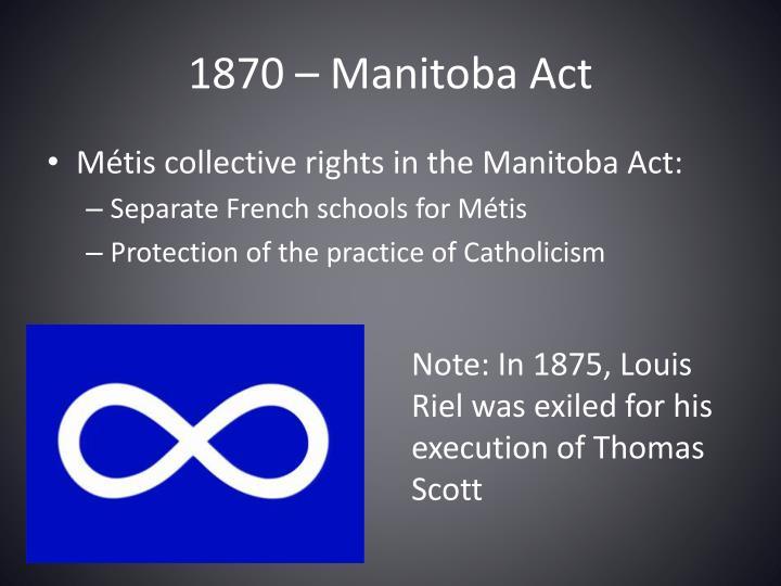 1870 – Manitoba Act
