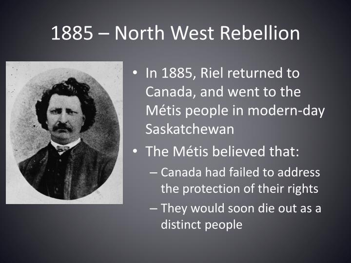 1885 – North West Rebellion