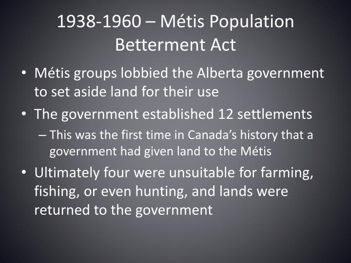 1938-1960 – Métis Population Betterment Act