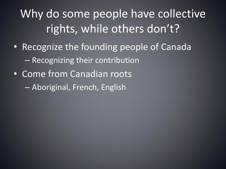 Why do some people have collective rights, while others don't?