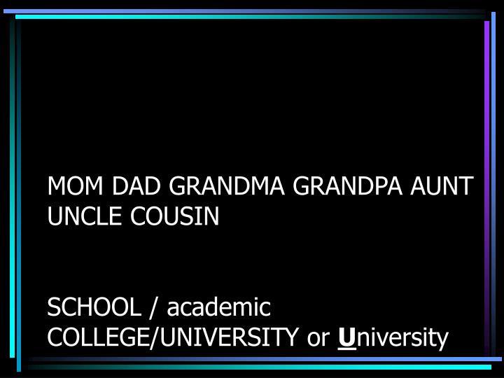 MOM DAD GRANDMA GRANDPA AUNT UNCLE COUSIN