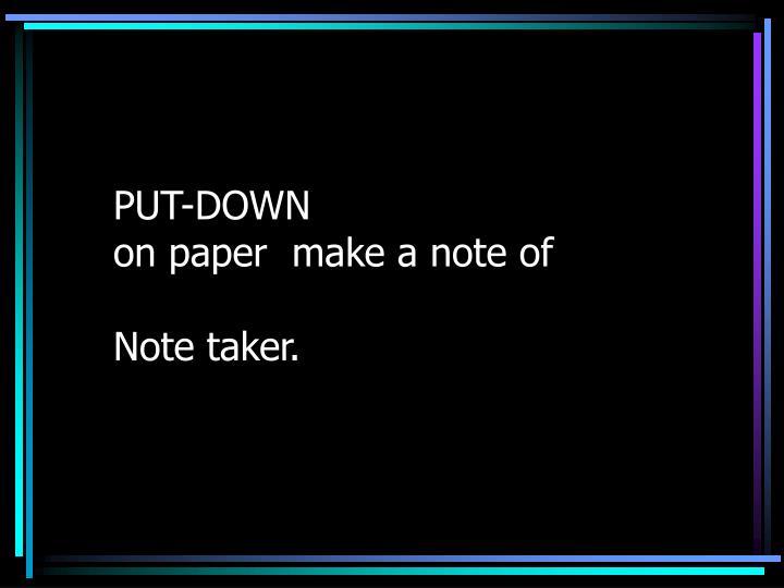 PUT-DOWN