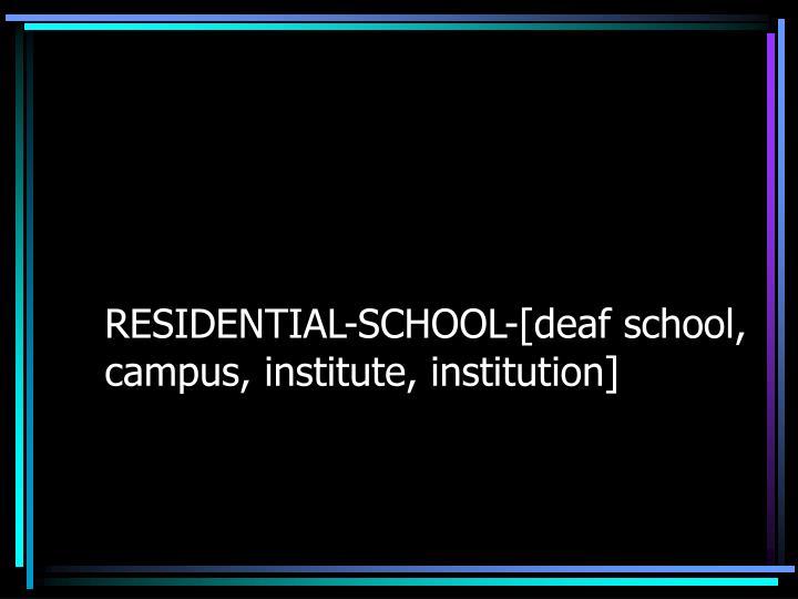 RESIDENTIAL-SCHOOL-[deaf school, campus, institute, institution]