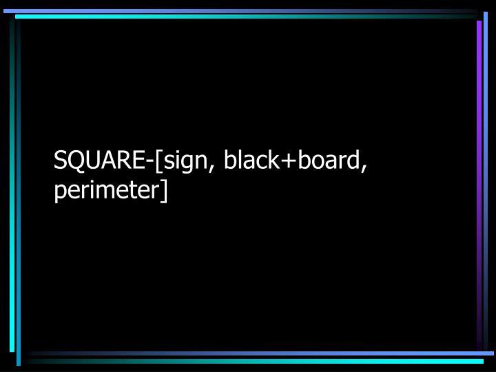 SQUARE-[sign, black+board, perimeter]