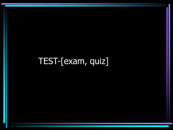 TEST-[exam, quiz]