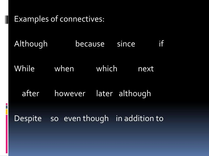 Examples of connectives: