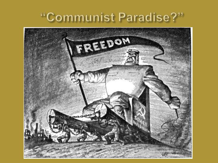 """""""Communist Paradise?"""""""