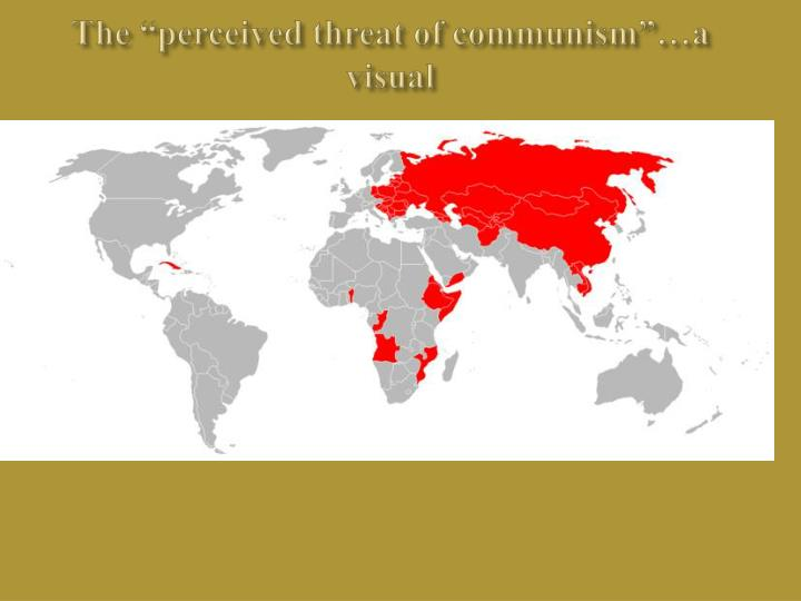 "The ""perceived threat of communism""…a visual"