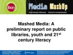 mashed media a preliminary report on public libraries youth and 21 st century literacy