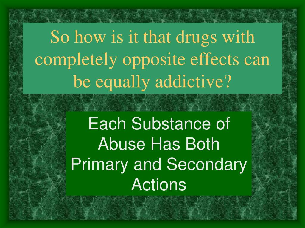 So how is it that drugs with completely opposite effects can be equally addictive?