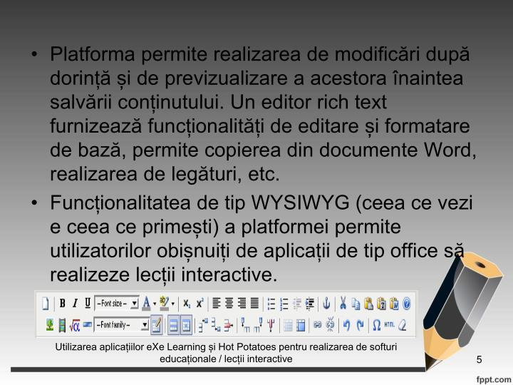 Platforma permite realizarea de modificri dup dorin i de previzualizare a acestora naintea salvrii coninutului. Un editor rich text furnizeaz funcionaliti de editare i formatare de baz, permite copierea din documente Word, realizarea de legturi, etc.