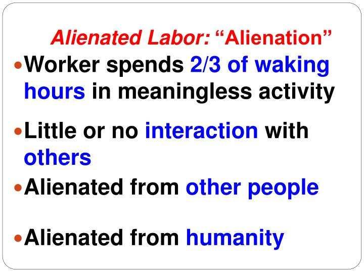 what does marx mean by alienation Marx: capitalism and alienation karl marx the alienation of the worker from his product does not only mean that his labor becomes an object.