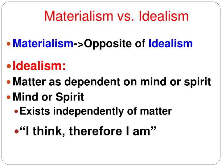 idealism vs materialism Essays - largest database of quality sample essays and research papers on idealism vs materialism.
