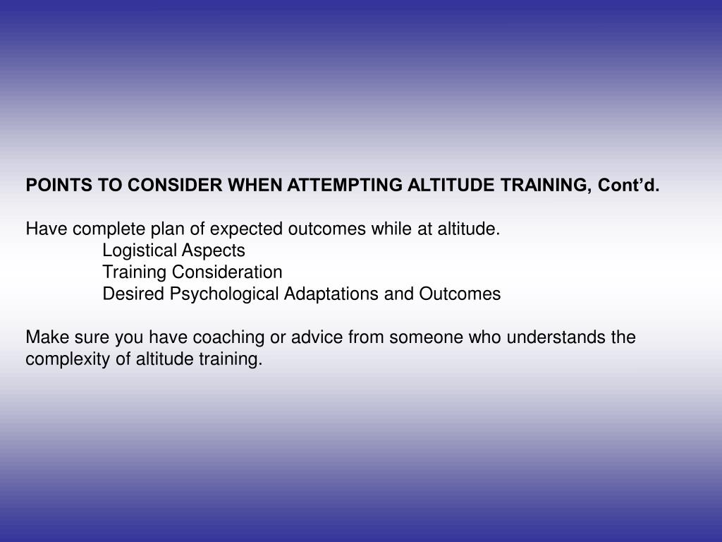 POINTS TO CONSIDER WHEN ATTEMPTING ALTITUDE TRAINING, Cont'd.