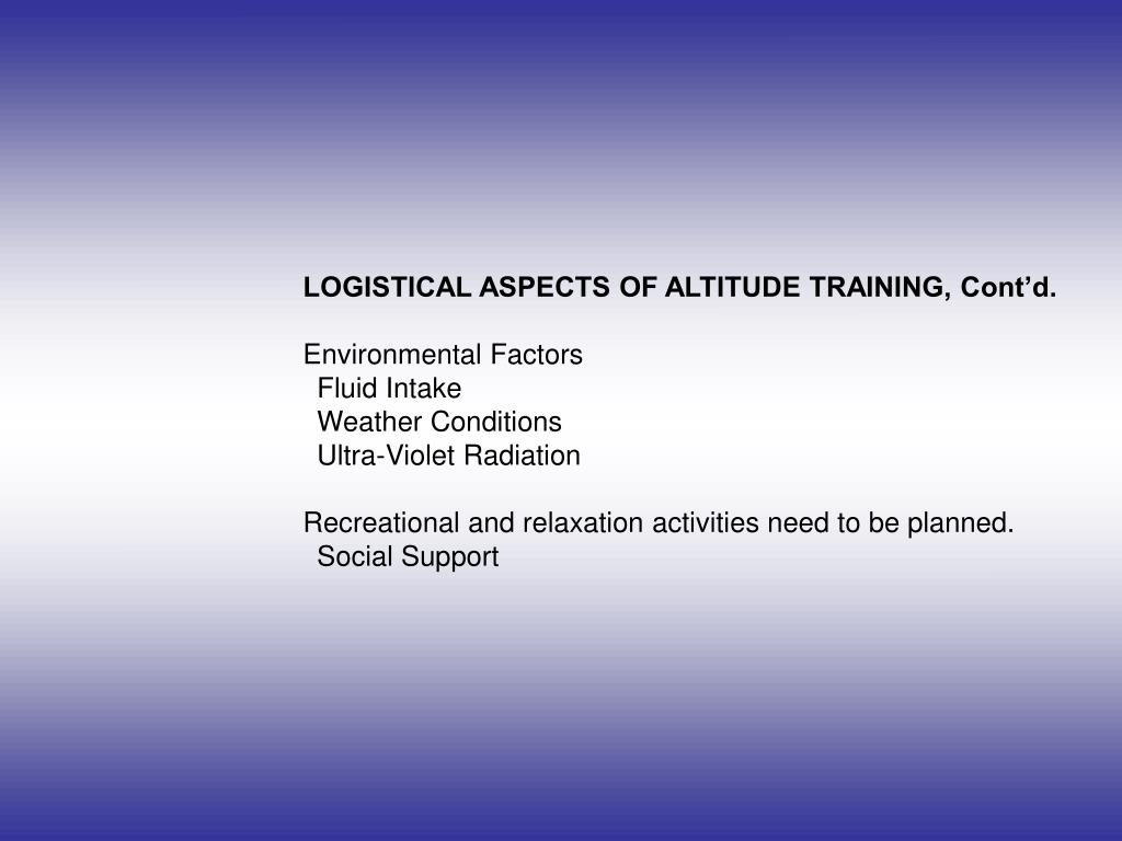LOGISTICAL ASPECTS OF ALTITUDE TRAINING, Cont'd.