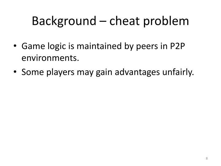 Background – cheat problem