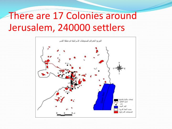 There are 17 Colonies around Jerusalem, 240000 settlers