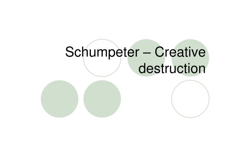 Schumpeter – Creative destruction