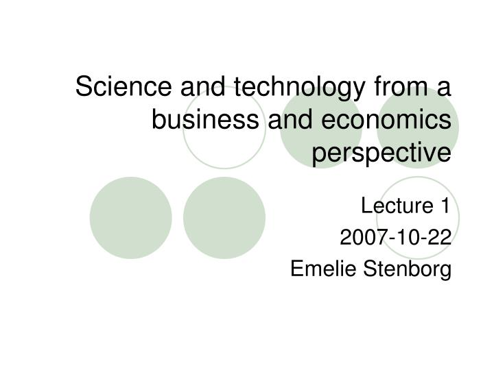 Science and technology from a business and economics perspective