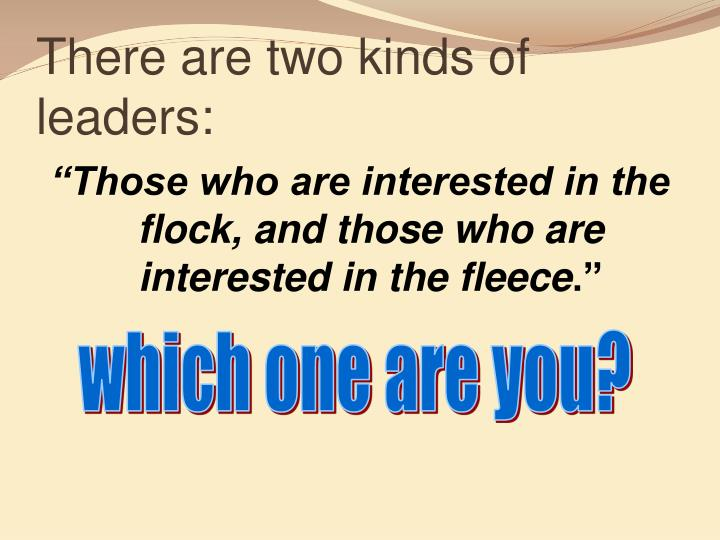 There are two kinds of leaders: