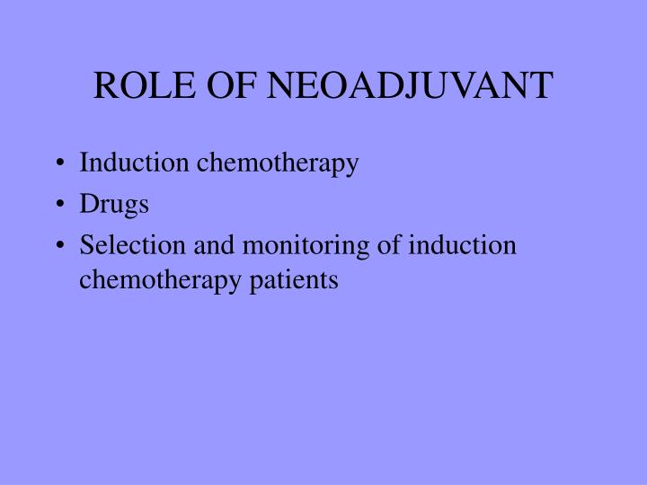 ROLE OF NEOADJUVANT