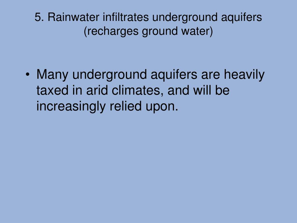 5. Rainwater infiltrates underground aquifers (recharges ground water)