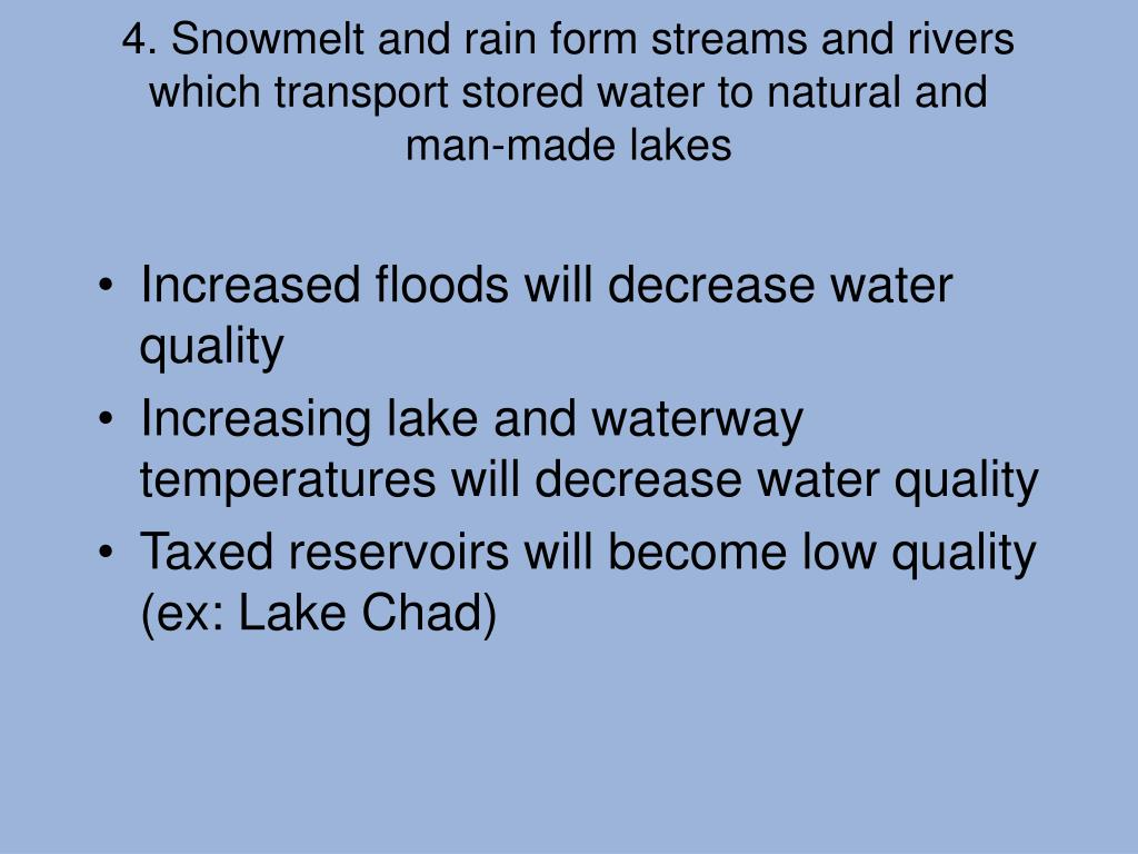 4. Snowmelt and rain form streams and rivers which transport stored water to natural and man-made lakes