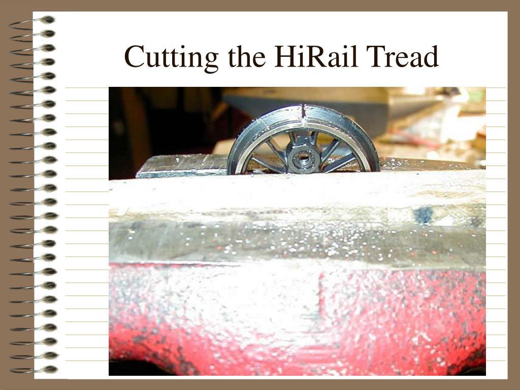 Cutting the HiRail Tread