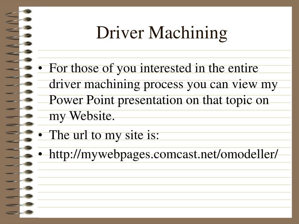 Driver Machining