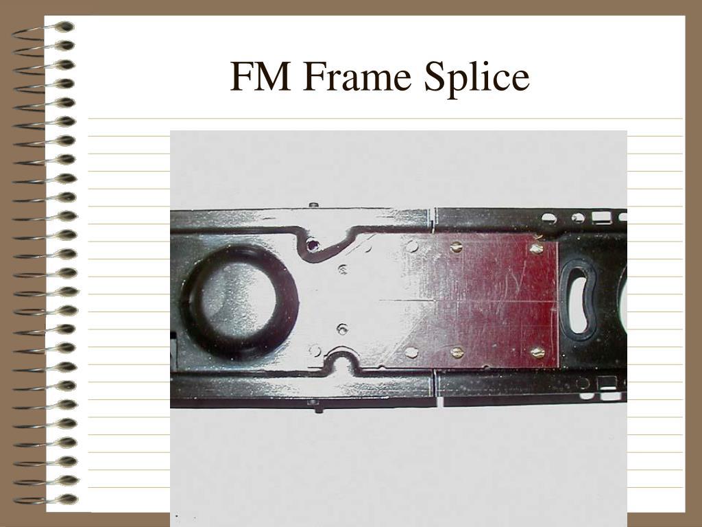 FM Frame Splice