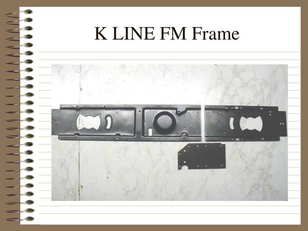 K LINE FM Frame