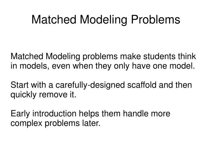 Matched Modeling problems make students think in models, even when they only have one model.