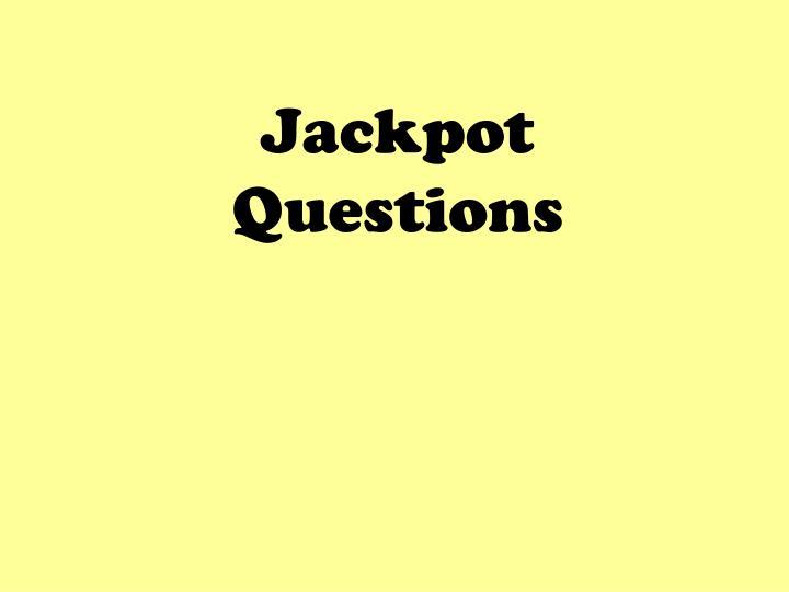 Jackpot Questions