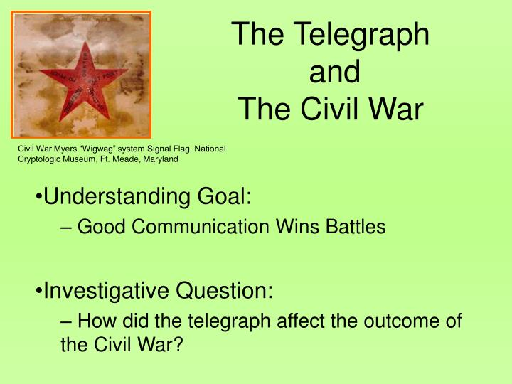 telegraph communication in the civil war Their text messages, however, were sent by telegraph in the form of  are giving  historians new information about daily life on civil war battlefields  the union  army was one of the first to use electronic communication, such as the telegraph, .