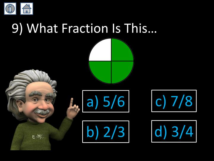 9) What Fraction Is This…