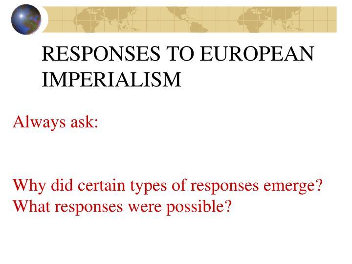 RESPONSES TO EUROPEAN IMPERIALISM