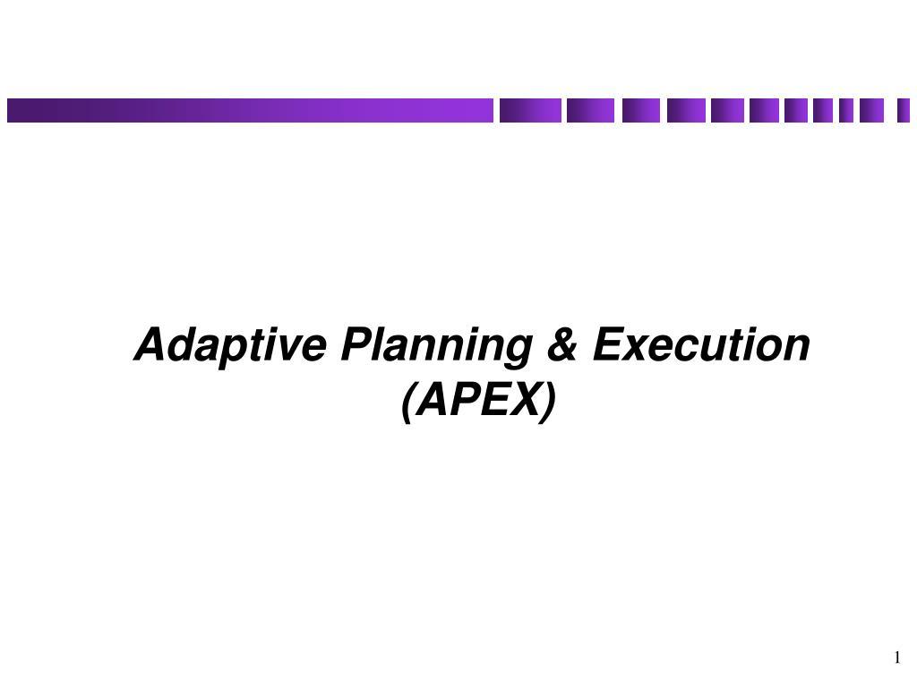 Adaptive Planning & Execution