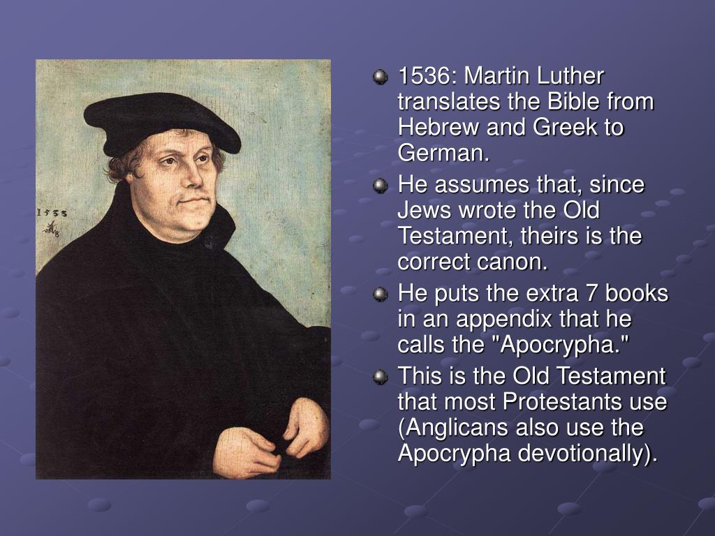 1536: Martin Luther translates the Bible from Hebrew and Greek to German.