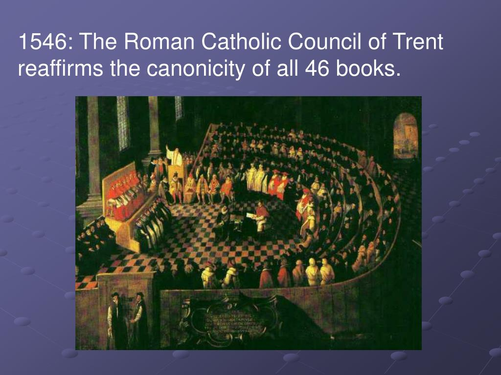 1546: The Roman Catholic Council of Trent reaffirms the canonicity of all 46 books.