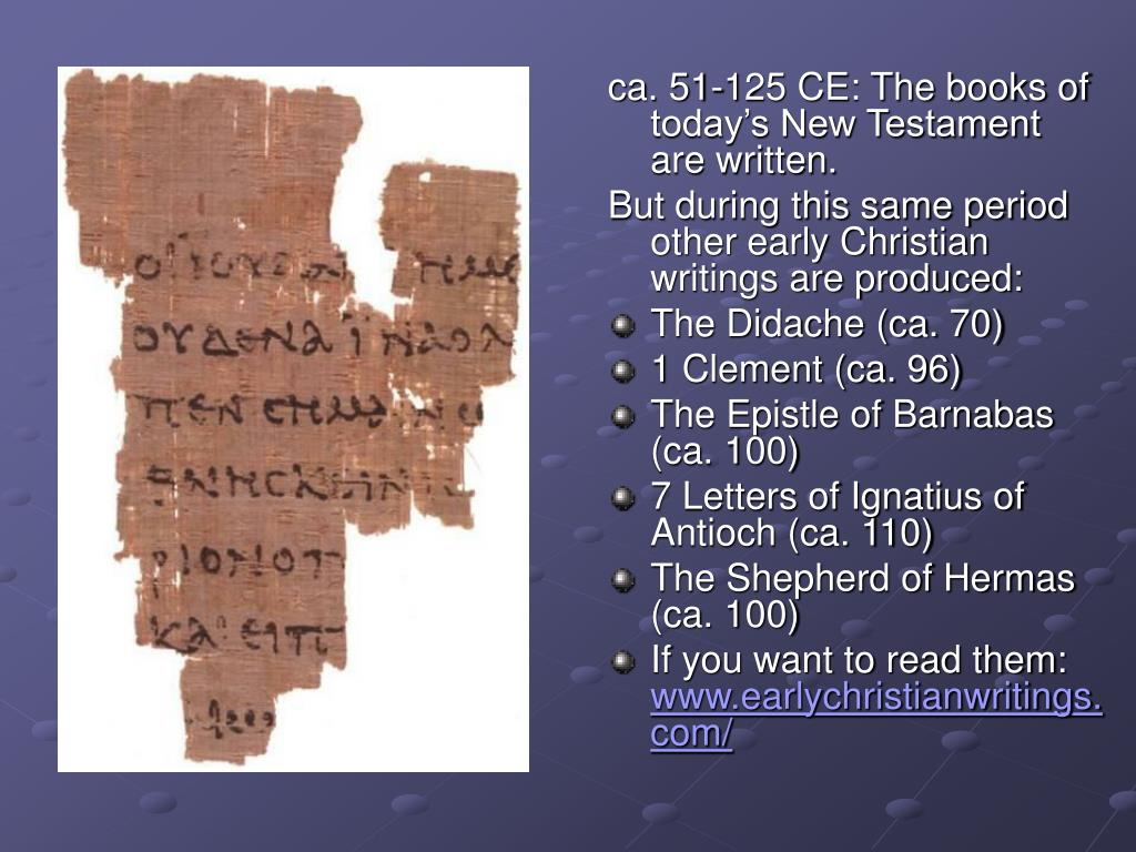 ca. 51-125 CE: The books of today's New Testament are written.