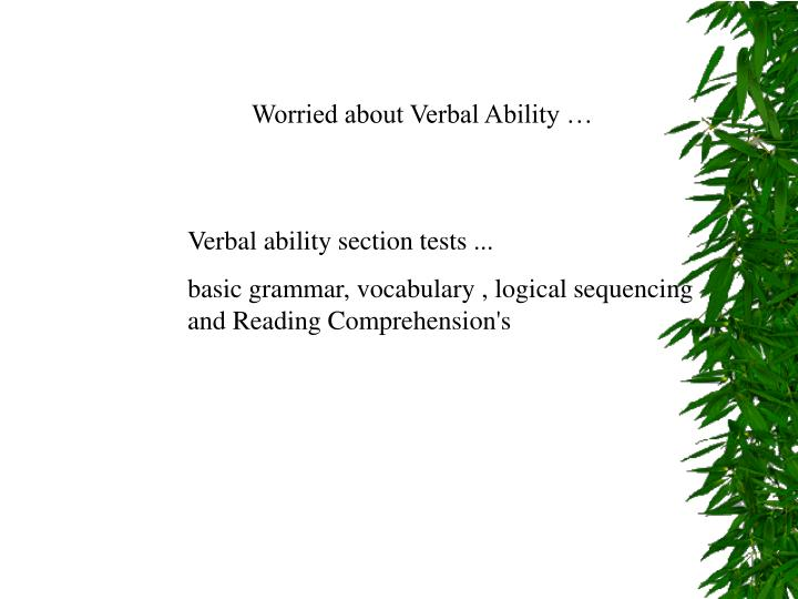 Worried about Verbal Ability …